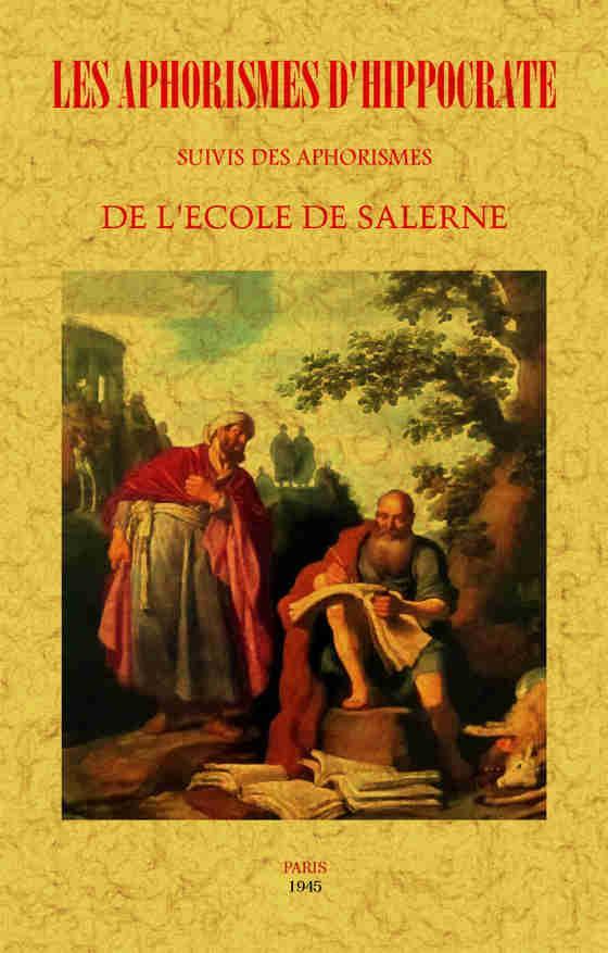 LES APHORISMES D'HIPPOCRATE SUIVIS DES APHORISMES DE L'ECOLE DE SALERNE