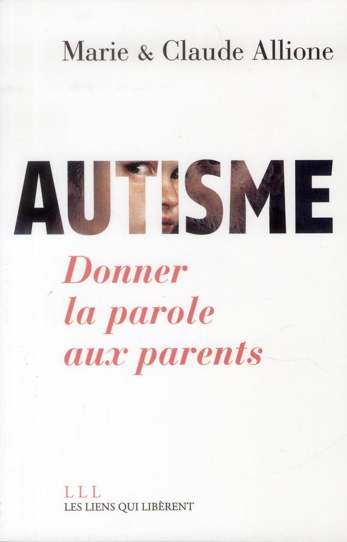 AUTISME, DONNER LA PAROLE AUX PARENTS