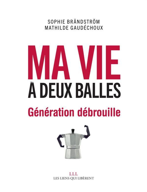 MA VIE A DEUX BALLES - GENERATION DEBROUILLE