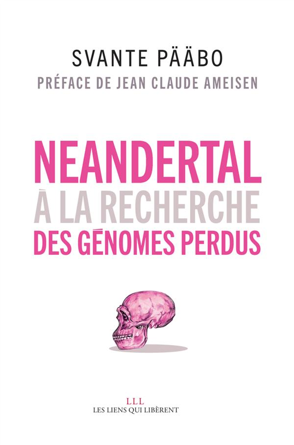 NEANDERTAL : A LA RECHERCHE DES GENOMES PERDUS