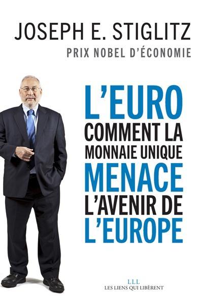L'EURO : COMMENT UNE LA MONNAIE UNIQUE MENACE L'AVENIR DE L'EUROPE