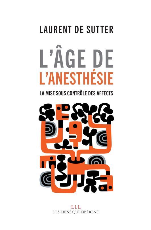 L'AGE DE L'ANESTHESIE - LA MISE SOUS CONTROLE DES AFFECTS