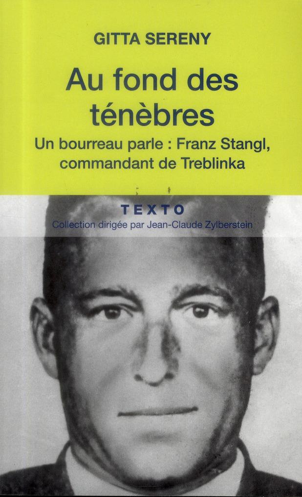 AU FOND DES TENEBRES UN BOURREAU PARLE FRANZ STANGL COMMANDANT DE TREBLINKA