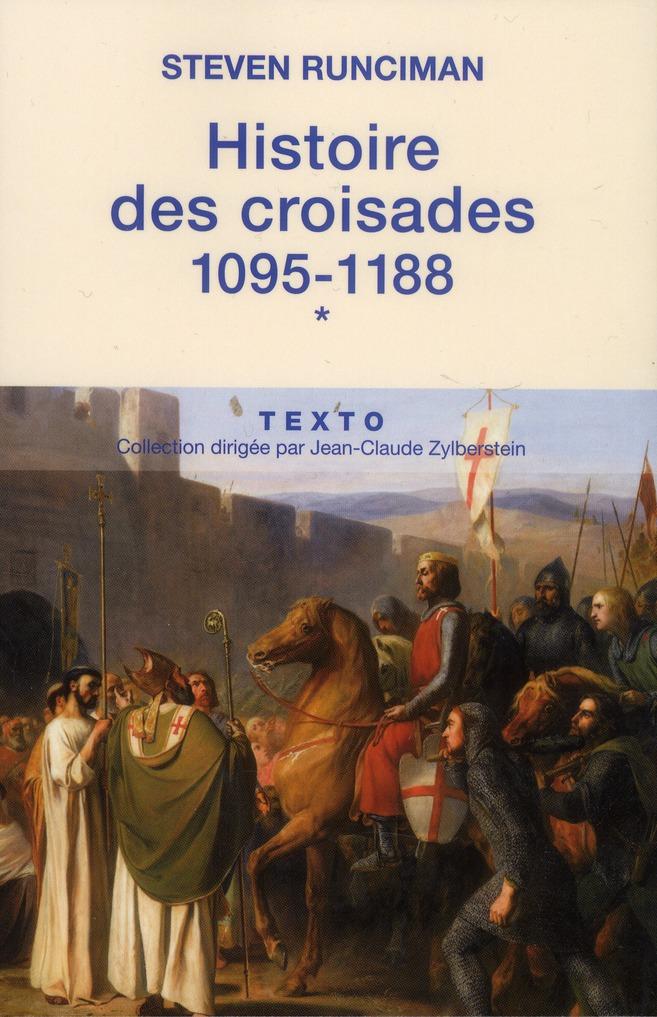 HISTOIRE DES CROISADES 1095-1188 T1
