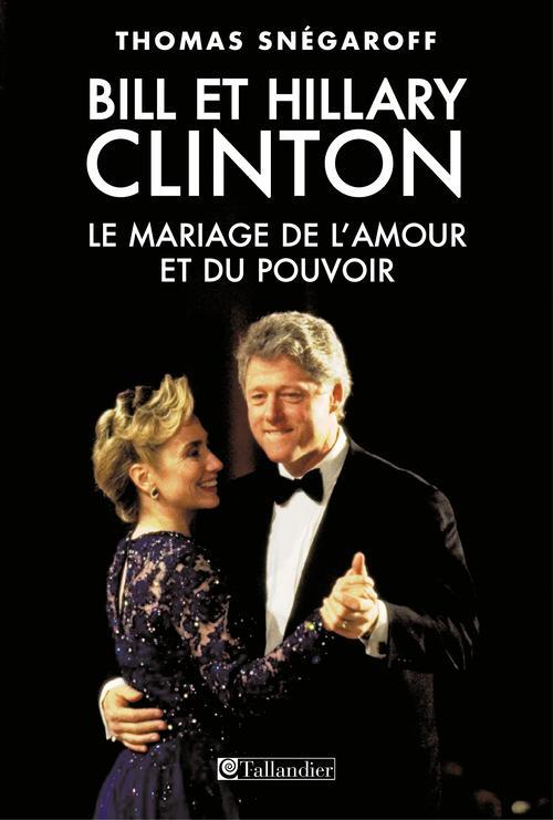 BILL ET HILLARY CLINTON LE MARIAGE DE L AMOUR ET DU POUVOIR
