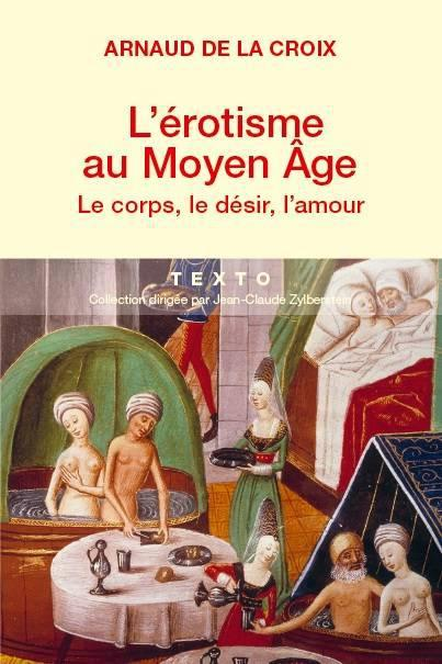 L EROTISME AU MOYEN-AGE LE CORPS LE DESIR L AMOUR