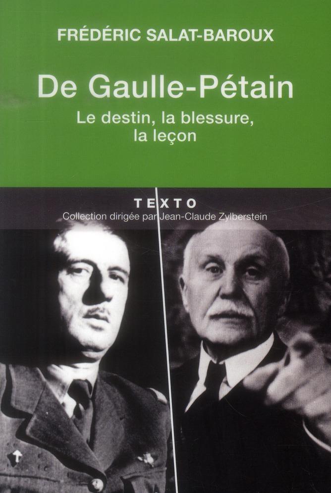 DE GAULLE - PETAIN LE DESTIN LA BLESSURE LA LECON