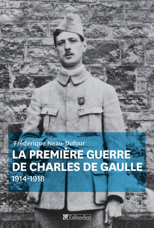 LA PREMIERE GUERRE DE CHARLES DE GAULLE 1914-1918