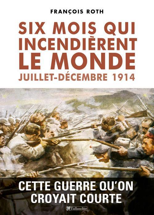 SIX MOIS QUI INCENDIERENT LE MONDE JUILLET-DECEMBRE 1914