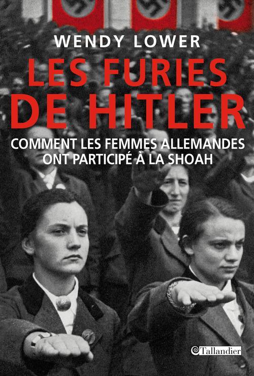 LES FURIES DE HITLER  COMMENT LES FEMMES ALLEMANDES ONT PARTICIPE A LA SHOAH