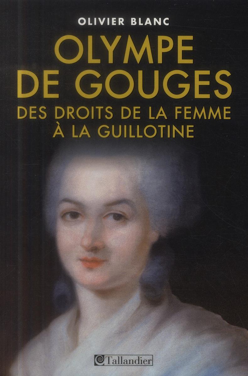 OLYMPE DE GOUGES DES DROITS DE LA FEMME A LA GUILLOTINE