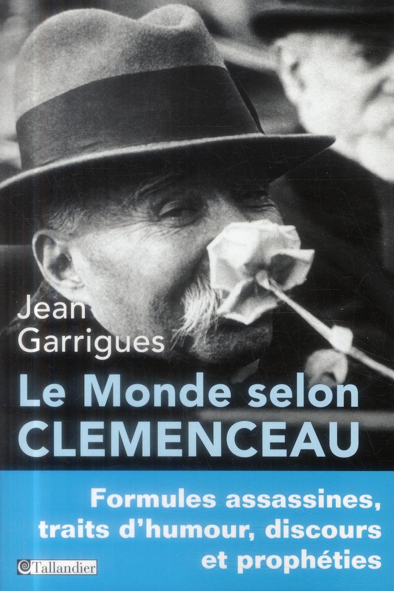 LE MONDE SELON CLEMENCEAU FORMULES ASSASSINES TRAITS D HUMOUR DISCOURS ET PROPHE