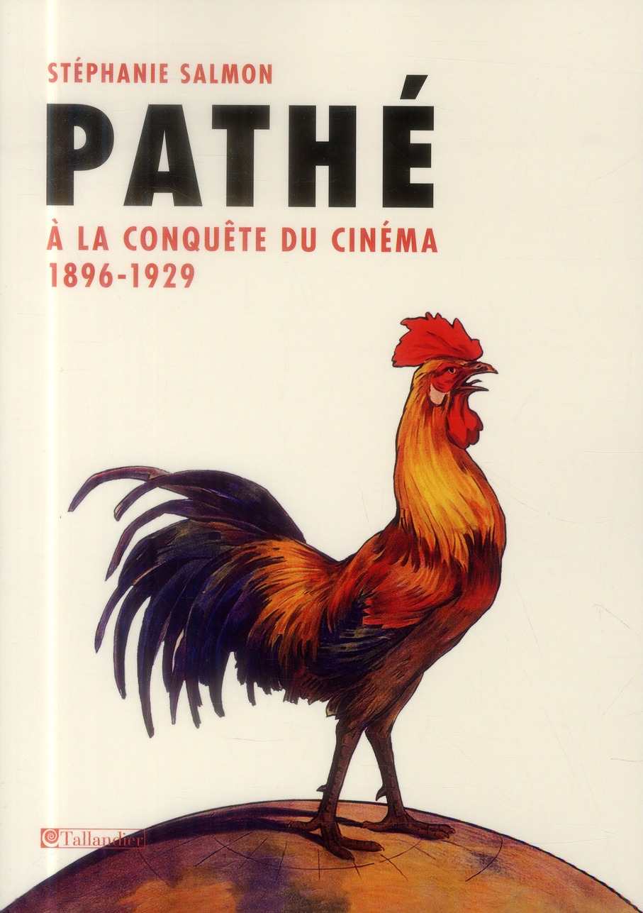 PATHE A LA CONQUETE DU CINEMA 1896-1929