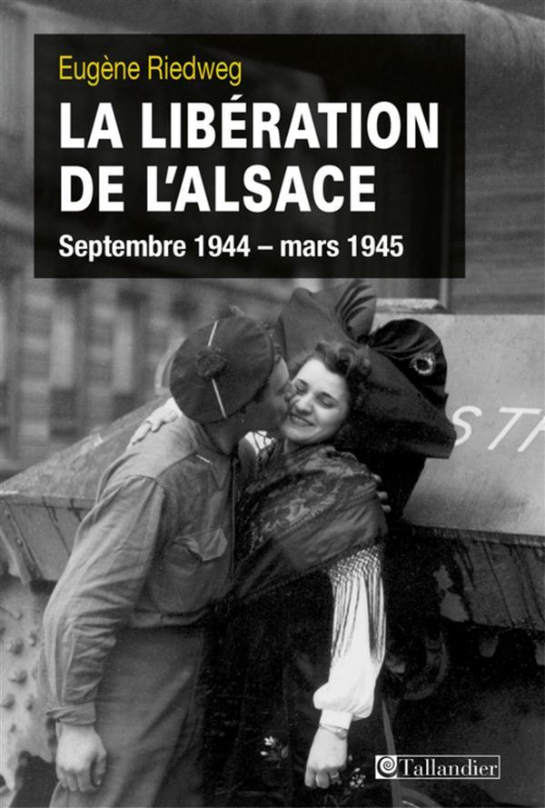 LA LIBERATION DE L ALSACE SEPTEMBRE 1944-MARS 1945