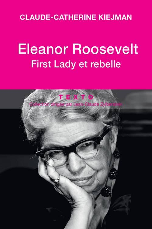ELEANOR ROOSEVELT FIRST LADY ET REBELLE