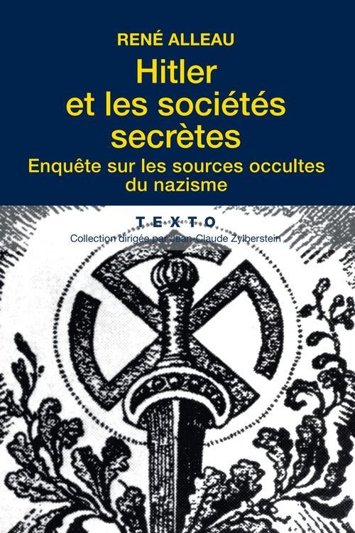 HITLER ET LES SOCIETES SECRETES ENQUETE SUR LES SOURCES OCCULTES DU NAZISME