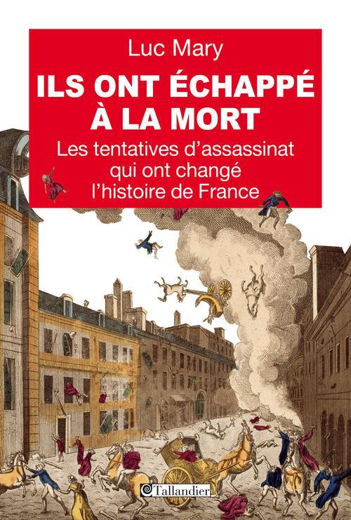 ILS ONT ECHAPPE A LA MORT LES TENTATIVES D ASSASSINAT QUI ONT CHANGE L HISTOIRE