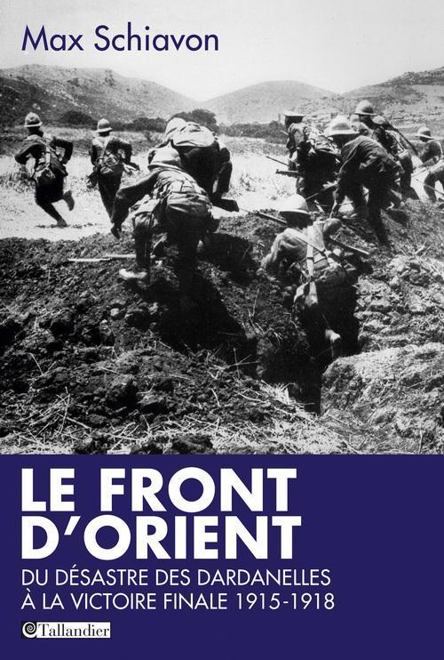LE FRONT D ORIENT DU DESASTRE DES DARDANELLES A LA VICTOIRE FINALE 1915-1918