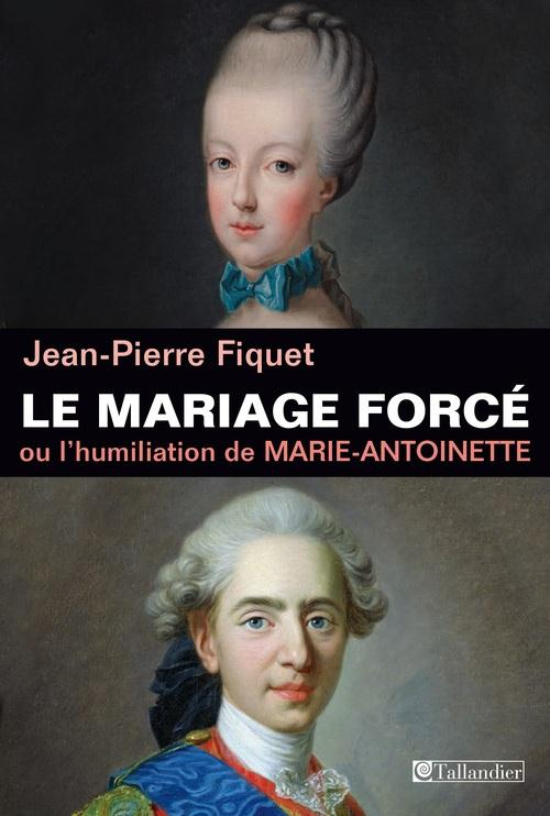 LE MARIAGE FORCE OU MARIE-ANTOINETTE HUMILIEE