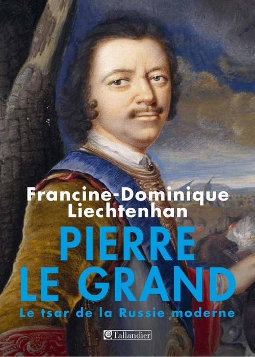 PIERRE LE GRAND LE PREMIER EMPEREUR DE TOUTES LES RUSSIES