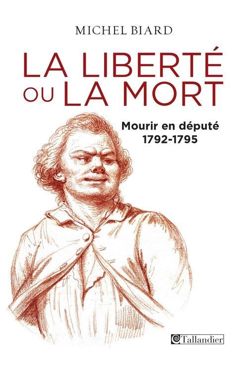 LA LIBERTE OU LA MORT MOURIR EN DEPUTE 1792 -1795