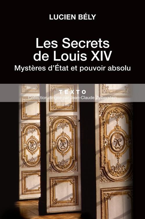 LES SECRETS DE LOUIS XIV MYSTERES D ETAT ET POUVOIR ABSOLU