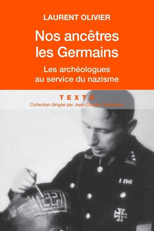 NOS ANCETRES LES GERMAINS LES ARCHEOLOGUES AU SERVICE DU NAZISME