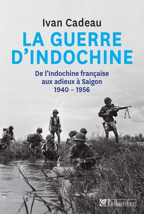 LA GUERRE D INDOCHINE DE L INDOCHINE FRANCAISE AUX ADIEUX A SAIGON 1940-1956