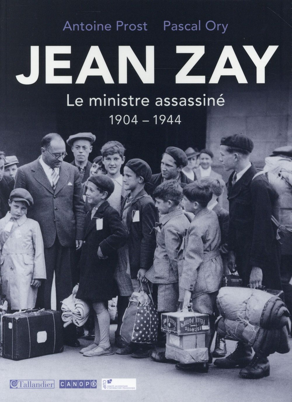 JEAN ZAY LE MINISTRE ASSASSINE 1904-1944