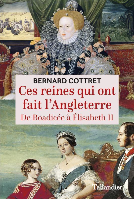 CES REINES QUI ONT FAIT L'ANGLETERRE - DE BAODICEE A ELISABETH II