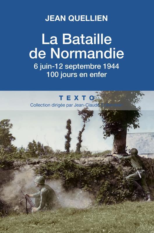 LA BATAILLE DE LA NORMANDIE 6 JUIN 12 SEPTEMBRE 1944 100 JOURS EN ENFER
