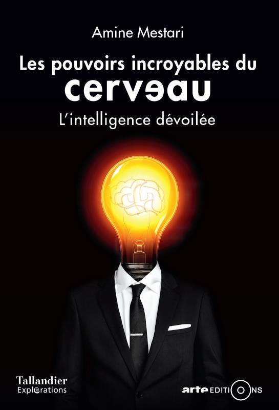 LES POUVOIRS INCROYABLES DU CERVEAU - L'INTELLIGENCE DEVOILEE