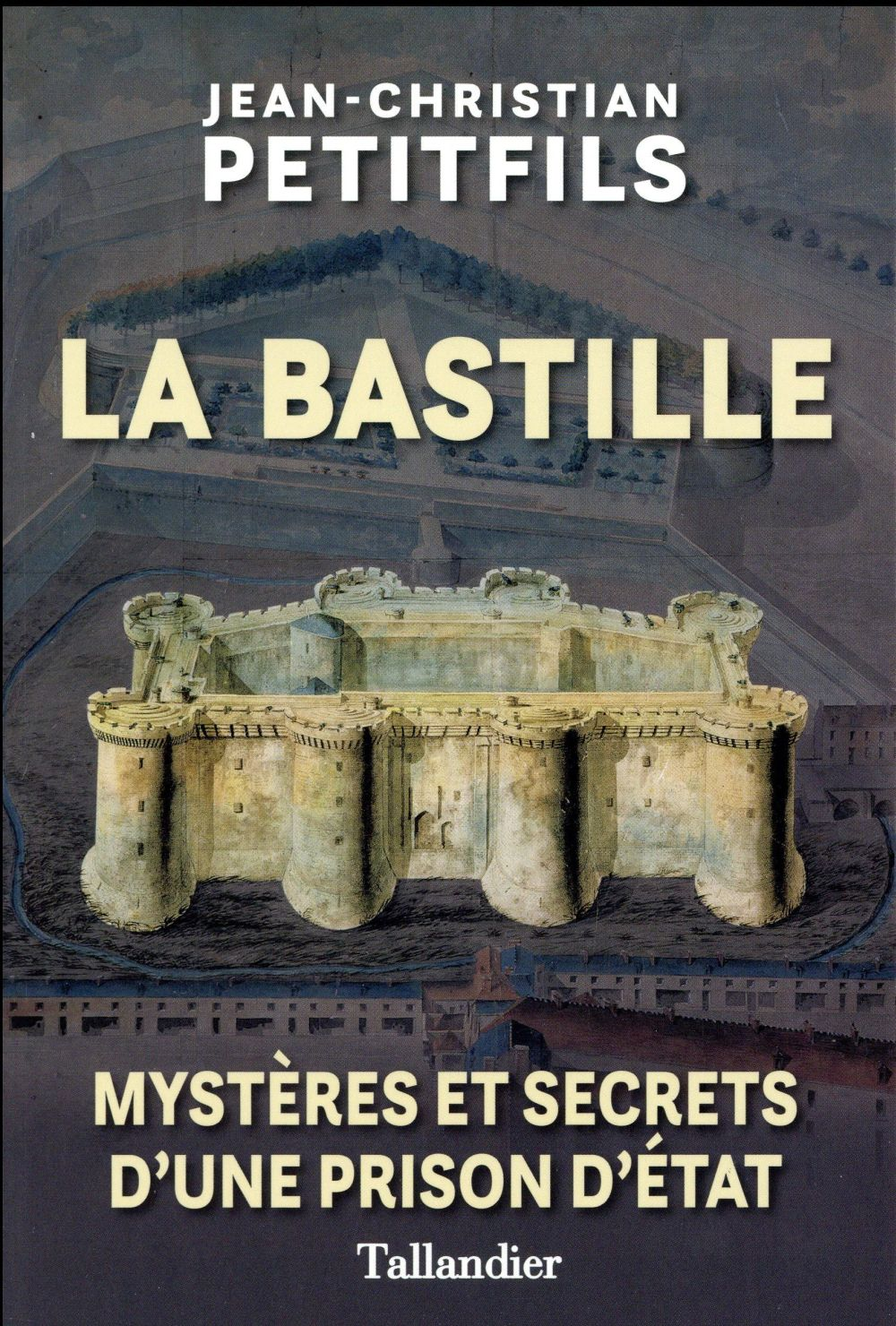 LA BASTILLE - MYSTERES ET SECRETS D'UNE PRISE D'ETAT