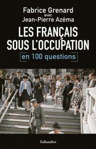 LES FRANCAIS SOUS L'OCCUPATION EN 100 QUESTIONS
