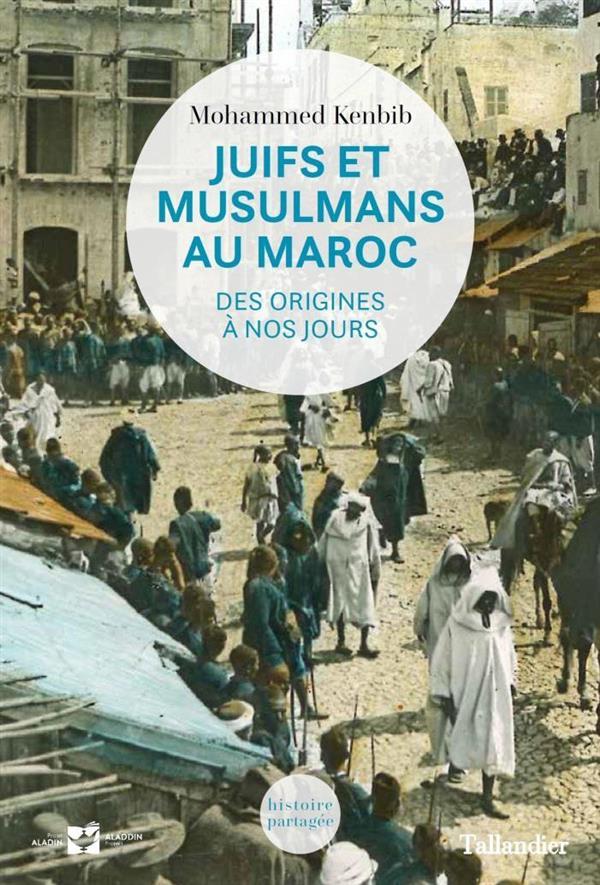 JUIFS ET MUSULMANS AU MAROC - DES ORIGINES A NOS JOURS