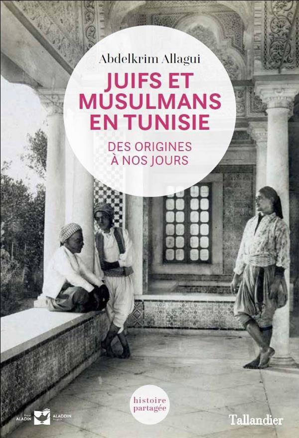 JUIFS ET MUSULMANS EN TUNISIE - DES ORIGINES A NOS JOURS
