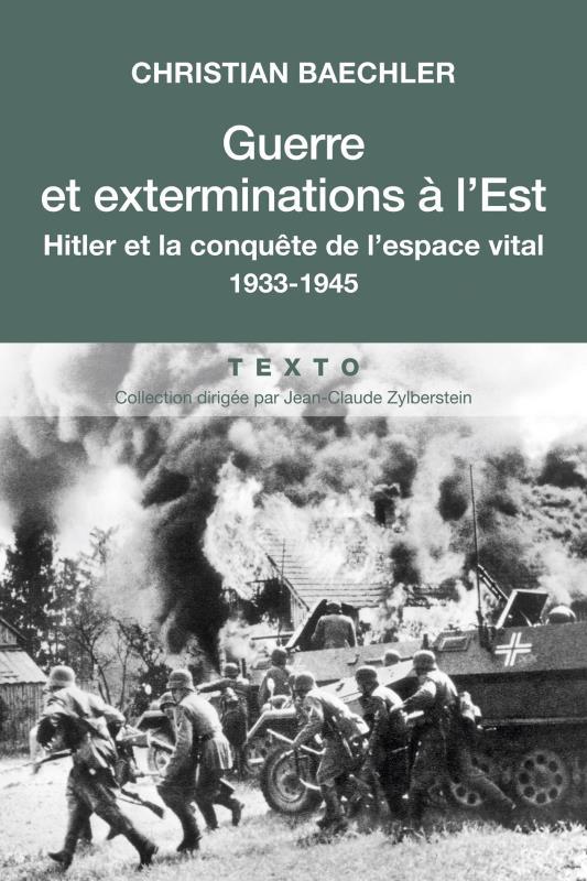 GUERRE ET EXTERMINATIONS A L'EST - HITLER ET LA CONQUETE DE L'ESPACE VITAL 1933-1945