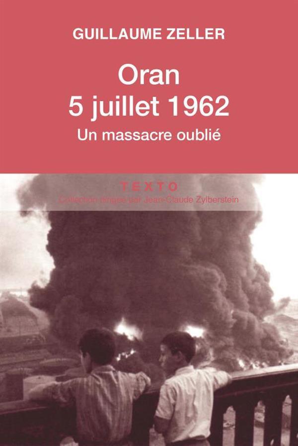 ORAN, 5 JUILLET 1962 UN MASSACRE OUBLIE
