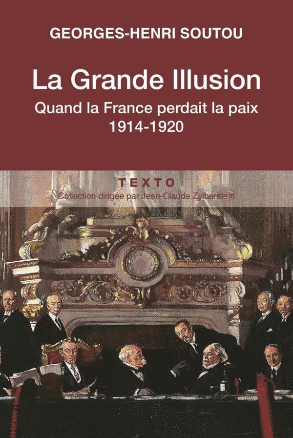 LA GRANDE ILLUSION - COMMENT LA FRANCE A PERDU LA PAIX 1914 - 1920
