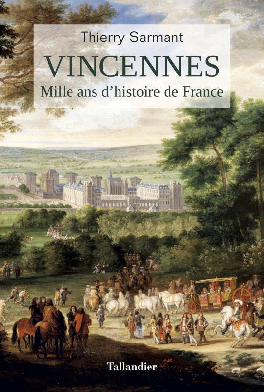 VINCENNES - MILLE ANS D'HISTOIRE DE FRANCE