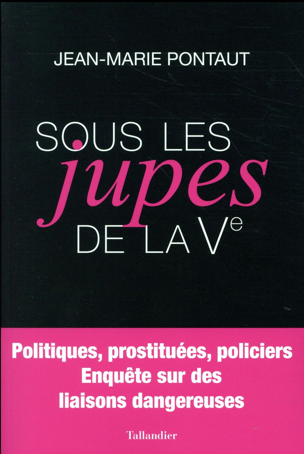 SOUS LES JUPES DE LA VEME - POLITIQUES PROSTITUEES POLICIERS ENQUETE SUR DES LIAISONS DANGEUREUSES