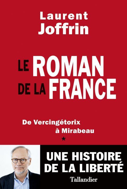 LE ROMAN DE LA FRANCE - DE VERCINGETORIX A MIRABEAU