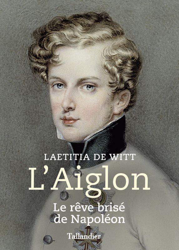 L'AIGLON - LE REVE BRISE DE NAPOLEON