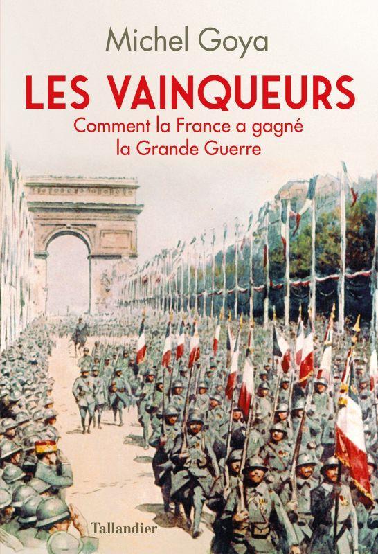 LES VAINQUEURS - COMMENT LA FRANCE A GAGNE LA GRANDE GUERRE