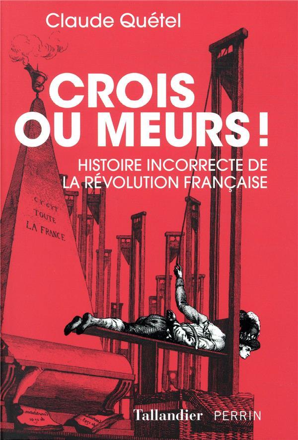 CROIS OU MEURS - HISTOIRE INCORRECTE DE LA REVOLUTION