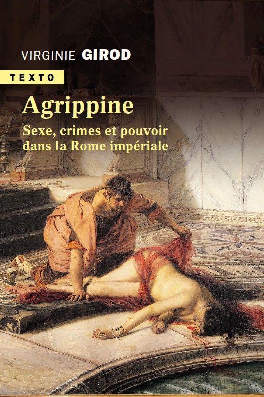 AGRIPPINE - SEXE, CRIMES ET POUVOIR DANS LA ROME ANTIQUE