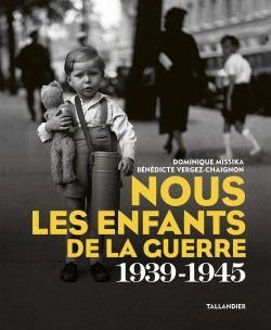 NOUS LES ENFANTS DE LA GUERRE - 1939-1945