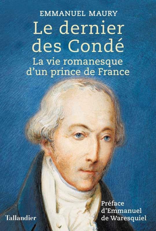 LE DERNIER DES CONDE - LA VIE ROMANESQUE D'UN PRINCE DE FRANCE