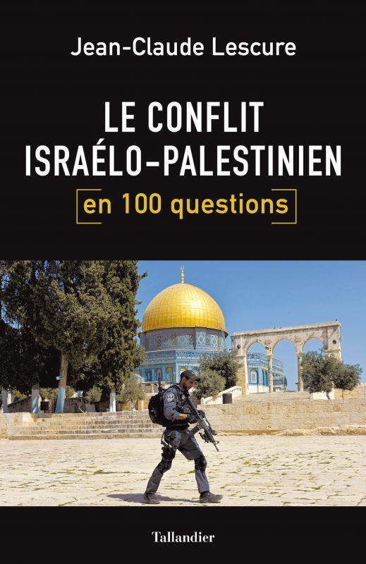 LE CONFLIT ISRAELO PALESTINIEN EN 100 QUESTIONS