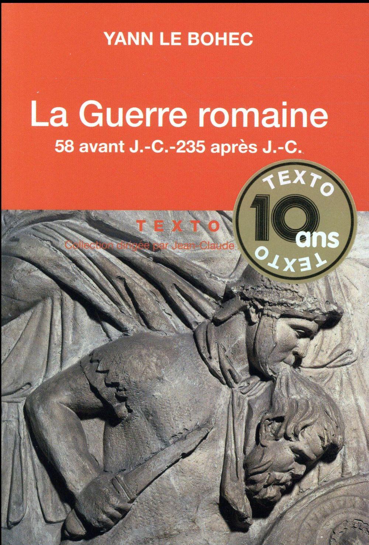 LA GUERRE ROMAINE. 58 AVANT J.-C.- 235 APRES J.-C.